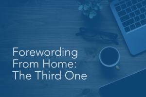 Forewording From Home: The Third One | Foreword Podcast